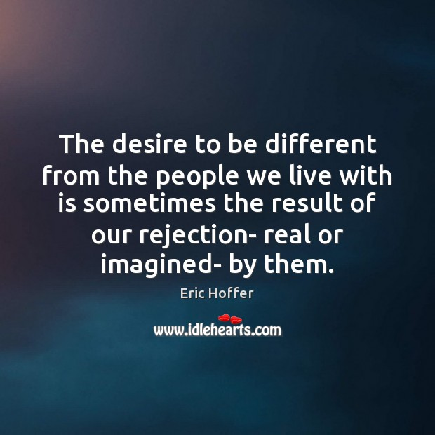 The desire to be different from the people we live with is Image