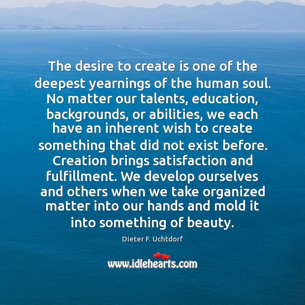 The desire to create is one of the deepest yearnings of the Image