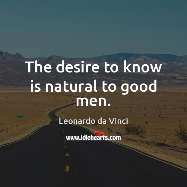 The desire to know is natural to good men. Image