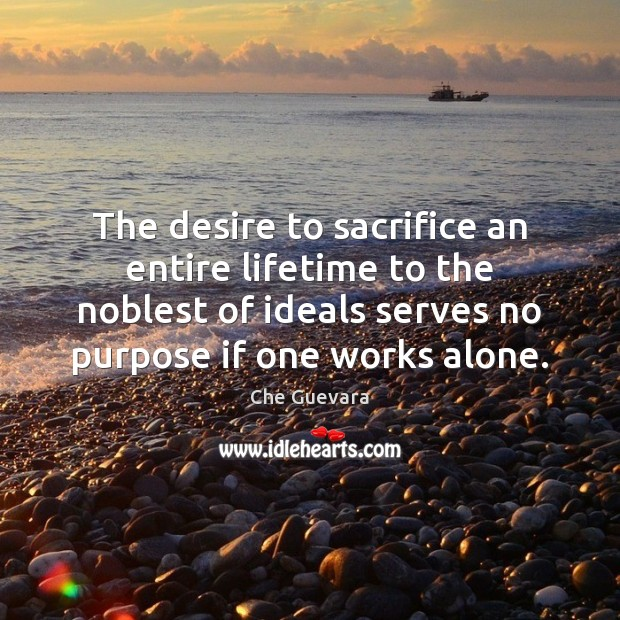 The desire to sacrifice an entire lifetime to the noblest of ideals Image