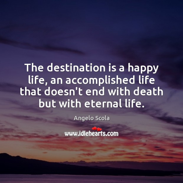 The destination is a happy life, an accomplished life that doesn't end Image