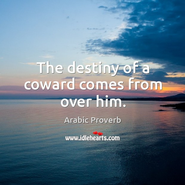 Image, The destiny of a coward comes from over him.