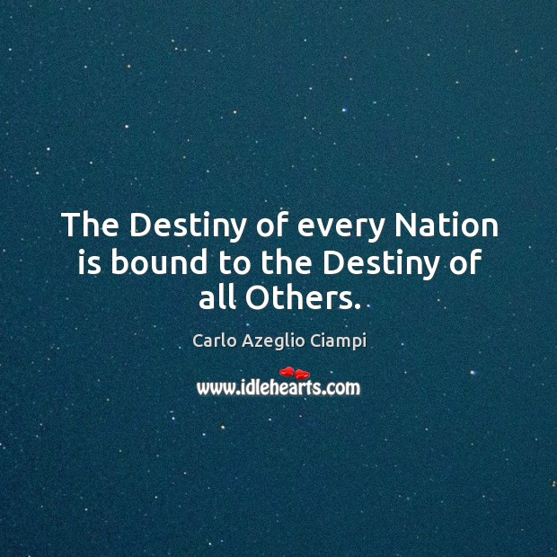 Image, The destiny of every nation is bound to the destiny of all others.