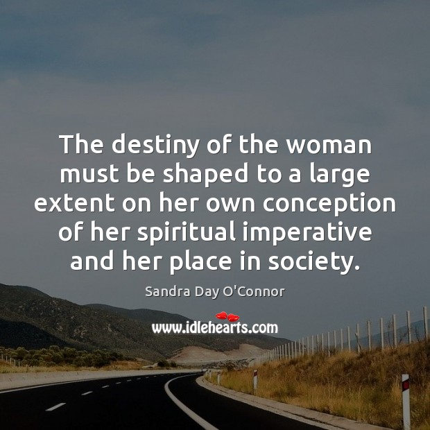 Image, The destiny of the woman must be shaped to a large extent