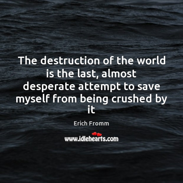 Image, The destruction of the world is the last, almost desperate attempt to