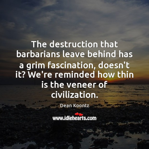 The destruction that barbarians leave behind has a grim fascination, doesn't it? Image
