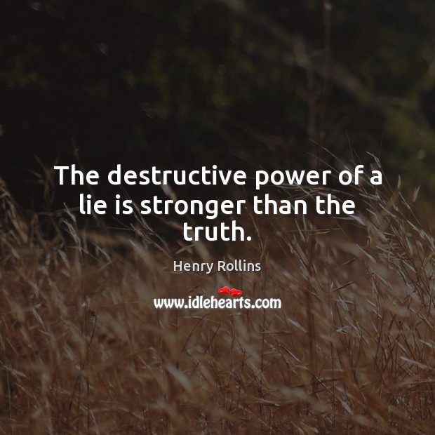 The destructive power of a lie is stronger than the truth. Henry Rollins Picture Quote