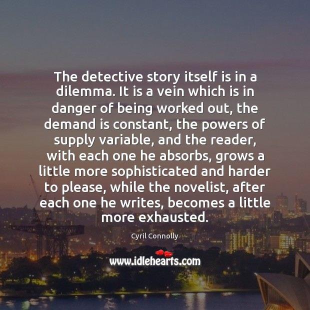The detective story itself is in a dilemma. It is a vein Cyril Connolly Picture Quote