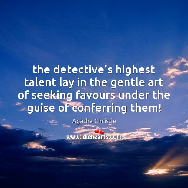 Image, The detective's highest talent lay in the gentle art of seeking favours