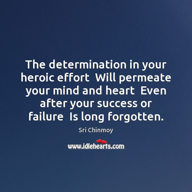 The determination in your heroic effort  Will permeate your mind and heart Determination Quotes Image