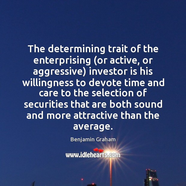 Image, The determining trait of the enterprising (or active, or aggressive) investor is