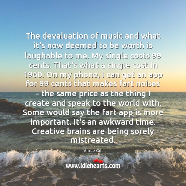 The devaluation of music and what it's now deemed to be worth Vince Gill Picture Quote