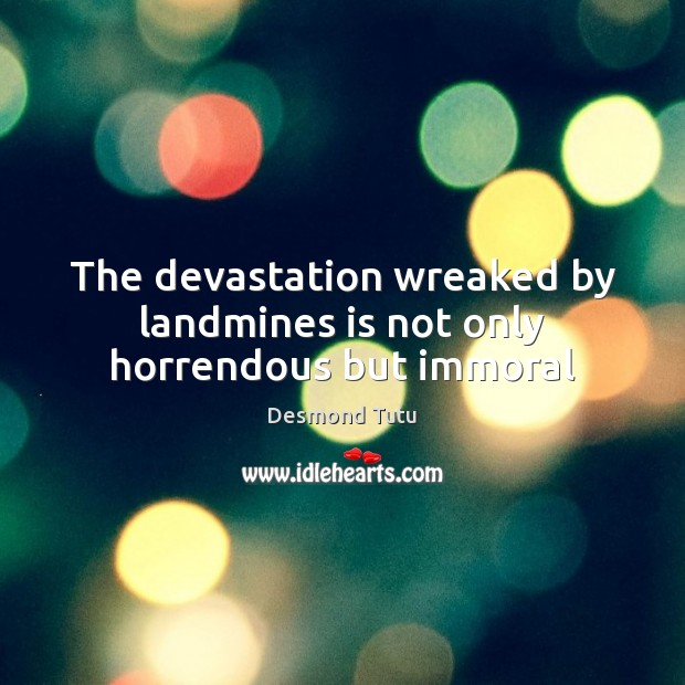 The devastation wreaked by landmines is not only horrendous but immoral Image