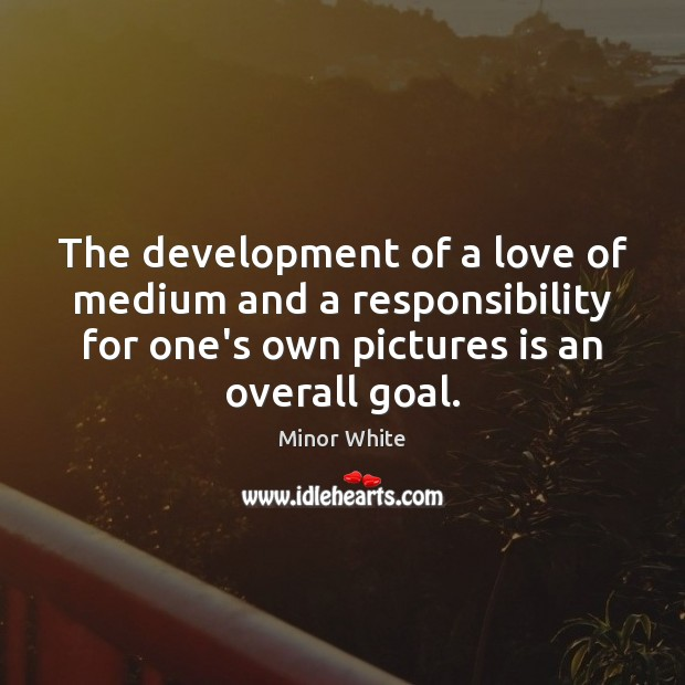 Image, The development of a love of medium and a responsibility for one's