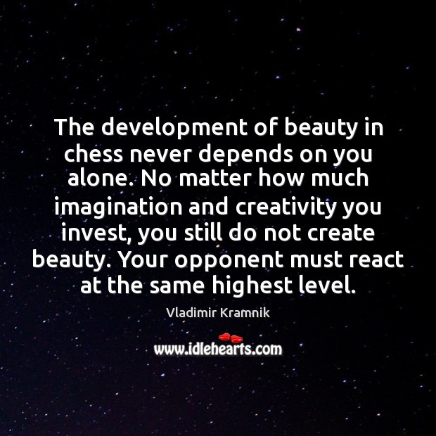The development of beauty in chess never depends on you alone. No Image