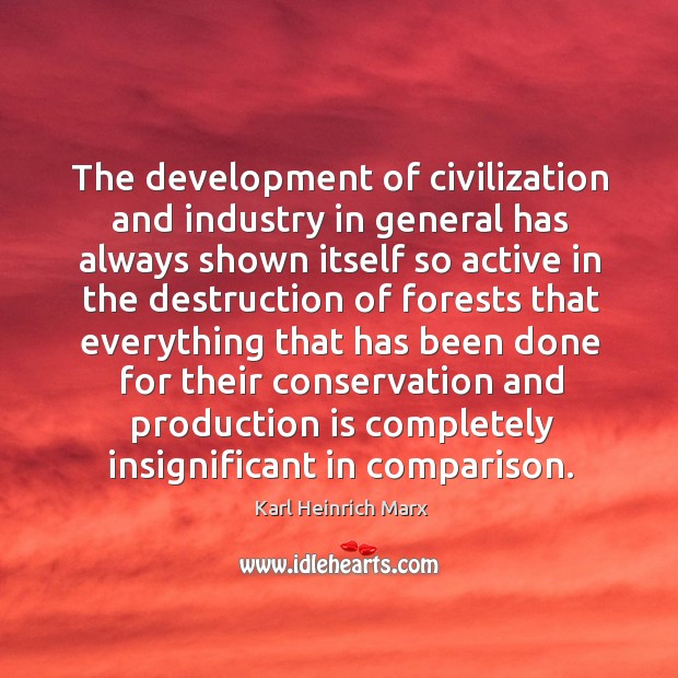 The development of civilization and industry in general has always shown itself so Karl Heinrich Marx Picture Quote