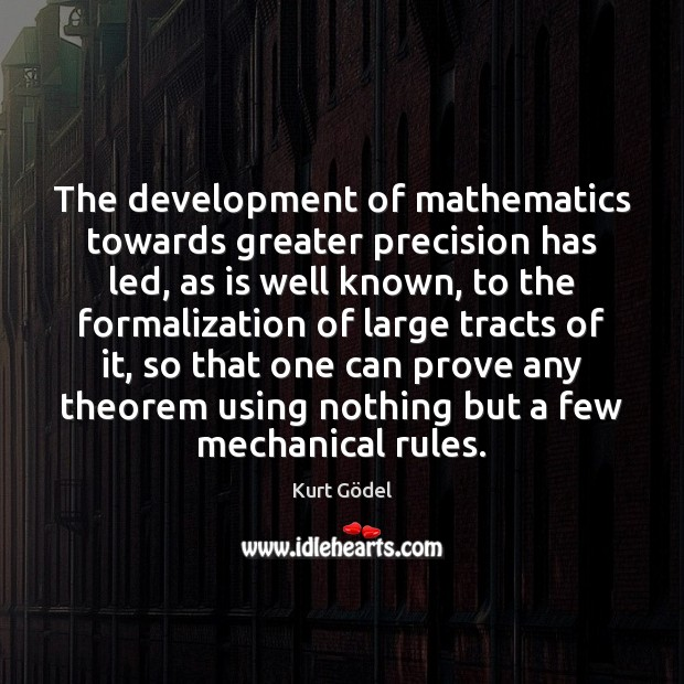 The development of mathematics towards greater precision has led, as is well Image