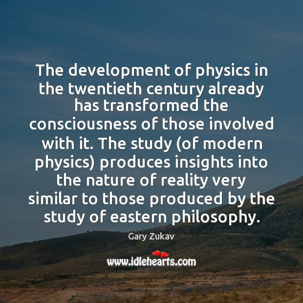 The development of physics in the twentieth century already has transformed the Gary Zukav Picture Quote