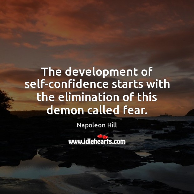 Image, The development of self-confidence starts with the elimination of this demon called fear.