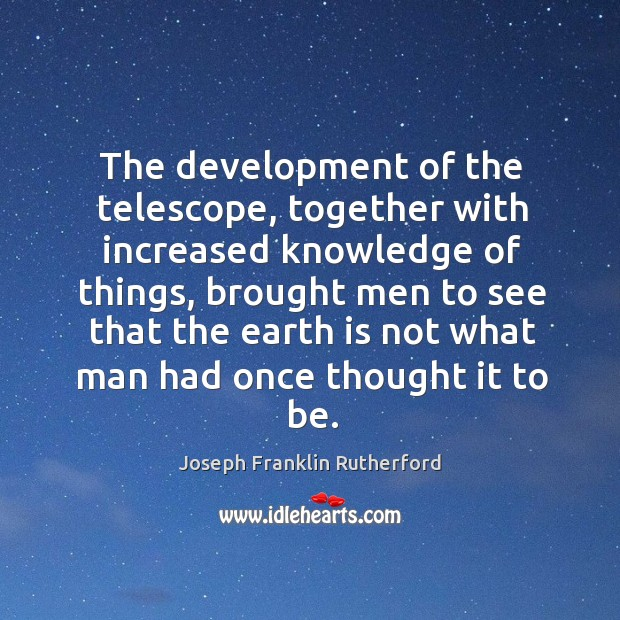 The development of the telescope, together with increased knowledge of things Image
