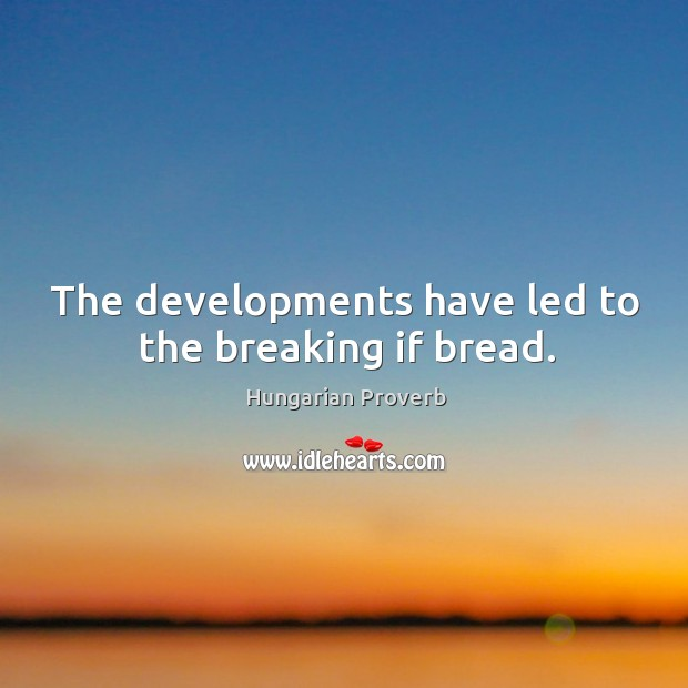 The developments have led to the breaking if bread. Image