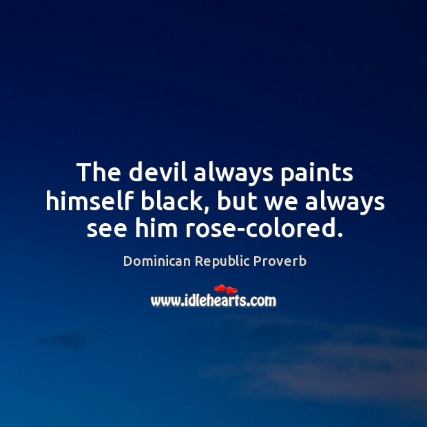 Image, The devil always paints himself black, but we always see him rose-colored.