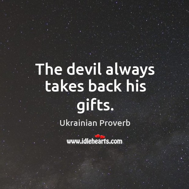 The devil always takes back his gifts. Ukrainian Proverbs Image