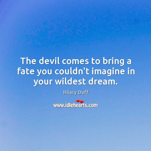 The devil comes to bring a fate you couldn't imagine in your wildest dream. Image