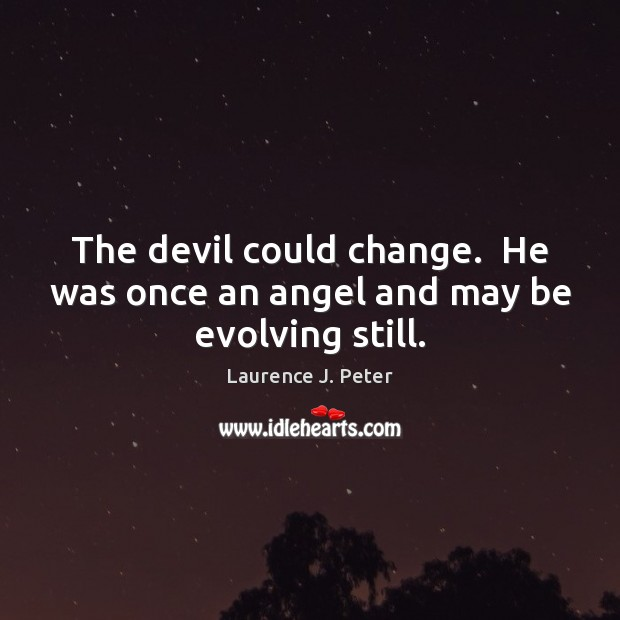 The devil could change.  He was once an angel and may be evolving still. Image