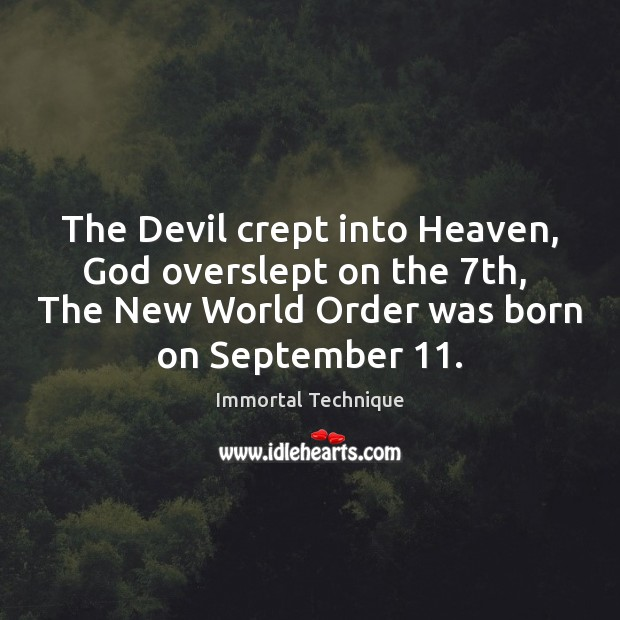 The Devil crept into Heaven, God overslept on the 7th,  The New Immortal Technique Picture Quote
