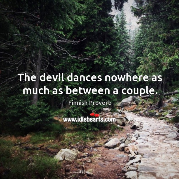 The devil dances nowhere as much as between a couple. Finnish Proverbs Image