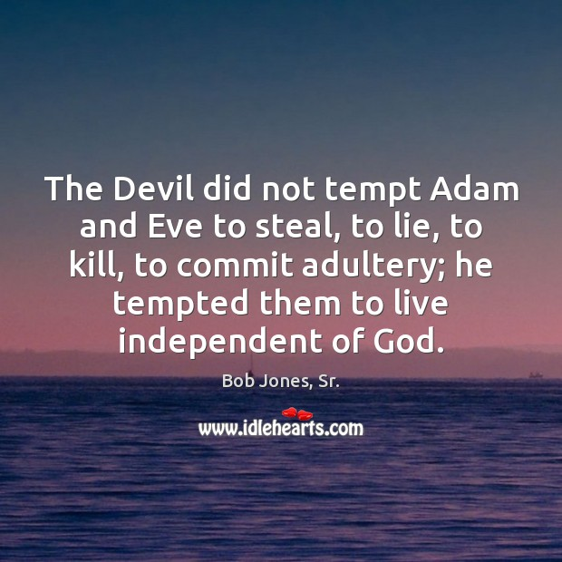 Image, The Devil did not tempt Adam and Eve to steal, to lie,