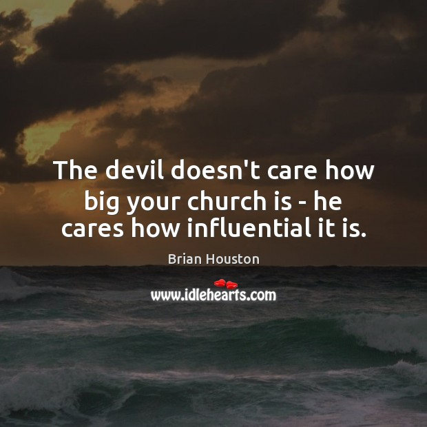 Image, The devil doesn't care how big your church is – he cares how influential it is.