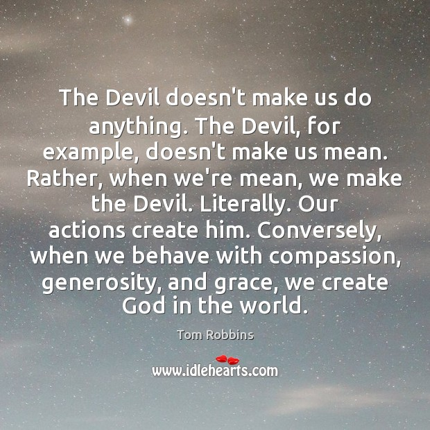The Devil doesn't make us do anything. The Devil, for example, doesn't Tom Robbins Picture Quote