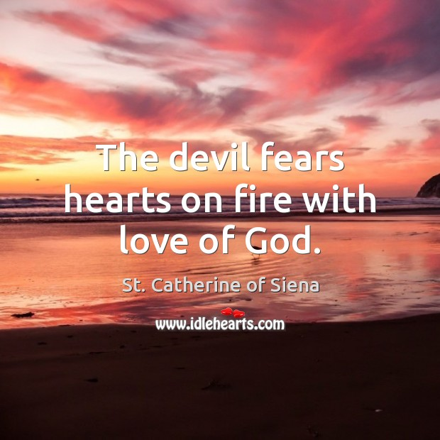 Image, The devil fears hearts on fire with love of God.