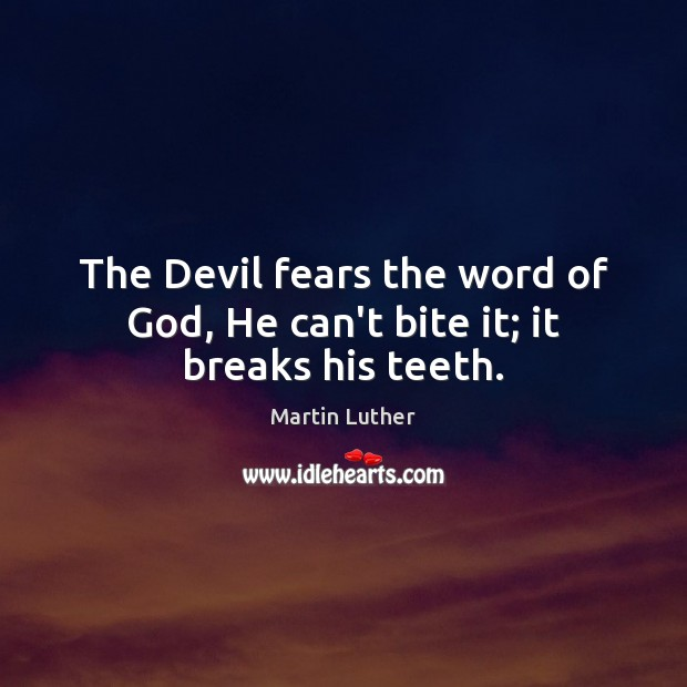 The Devil fears the word of God, He can't bite it; it breaks his teeth. Image