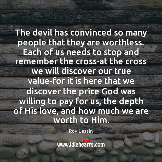 The devil has convinced so many people that they are worthless. Each Image