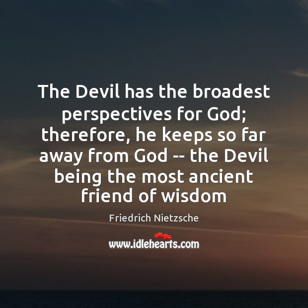 Image, The Devil has the broadest perspectives for God; therefore, he keeps so