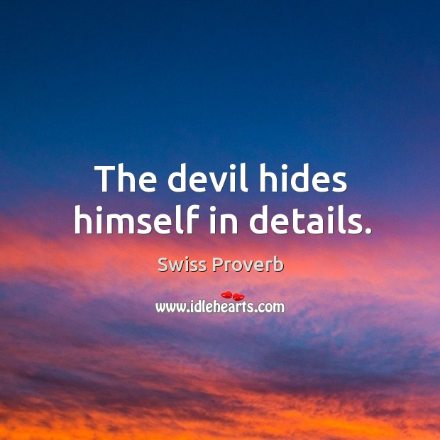 The devil hides himself in details. Swiss Proverbs Image