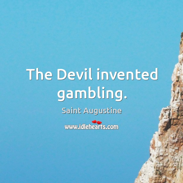 The Devil invented gambling. Image