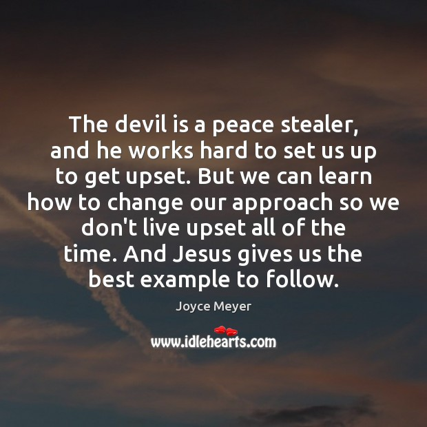 The devil is a peace stealer, and he works hard to set Joyce Meyer Picture Quote