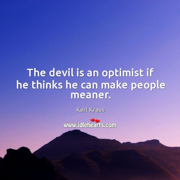 Image, The devil is an optimist if he thinks he can make people meaner.
