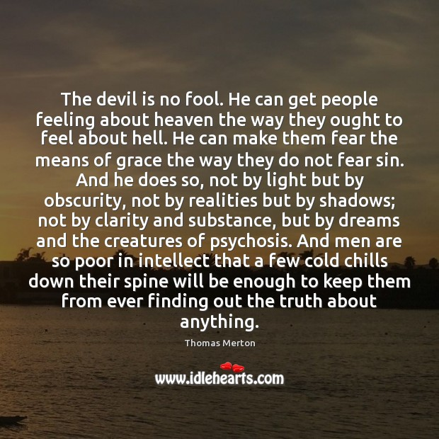 The devil is no fool. He can get people feeling about heaven Image