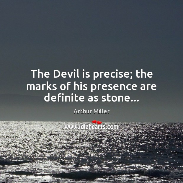 Image, The Devil is precise; the marks of his presence are definite as stone…