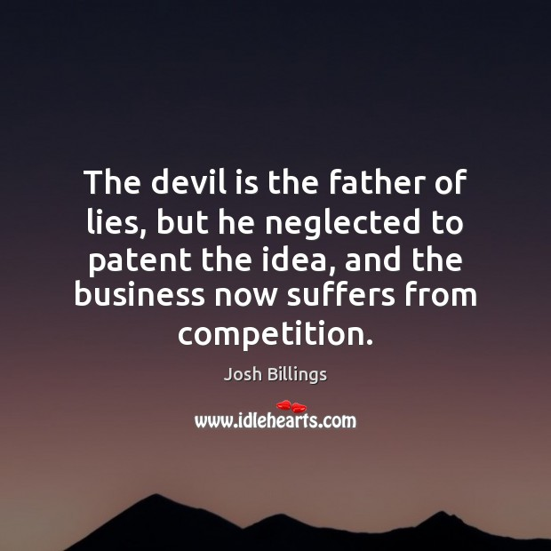 The devil is the father of lies, but he neglected to patent Image