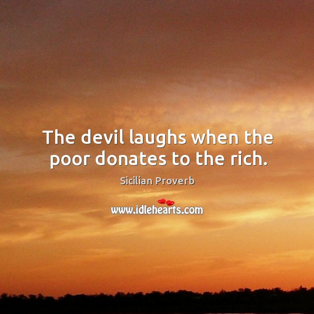 Image, The devil laughs when the poor donates to the rich.