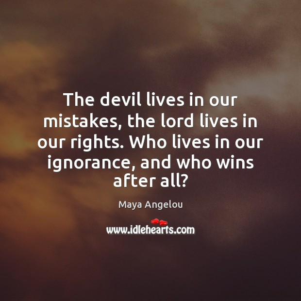 Image, The devil lives in our mistakes, the lord lives in our rights.