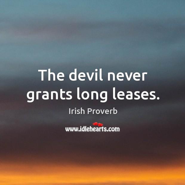 Image, The devil never grants long leases.