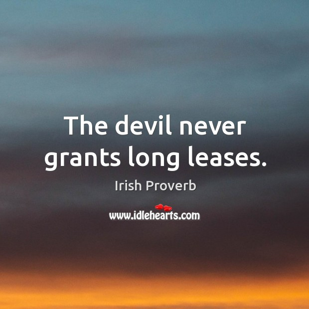 The devil never grants long leases. Irish Proverbs Image