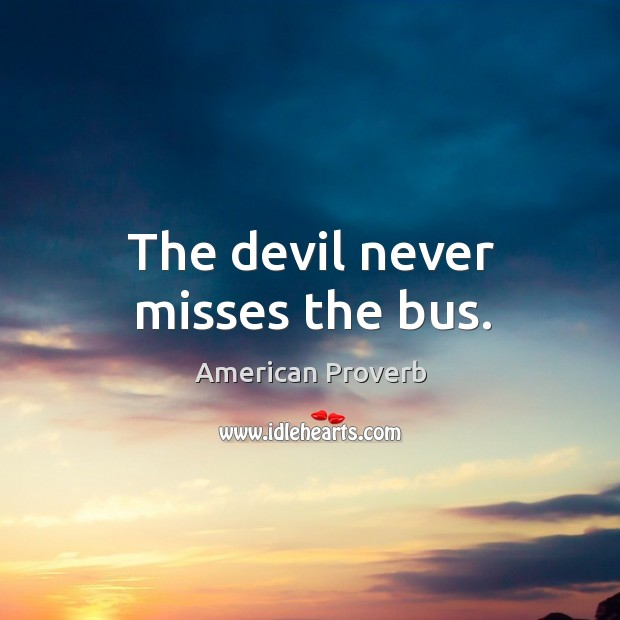 Image, The devil never misses the bus.